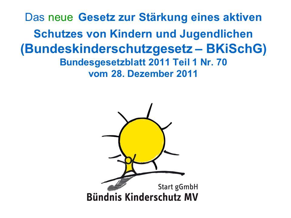 Das neue Gesetz zur Stärkung eines aktiven Schutzes von Kindern und Jugendlichen (Bundeskinderschutzgesetz – BKiSchG) Bundesgesetzblatt 2011 Teil 1 Nr.