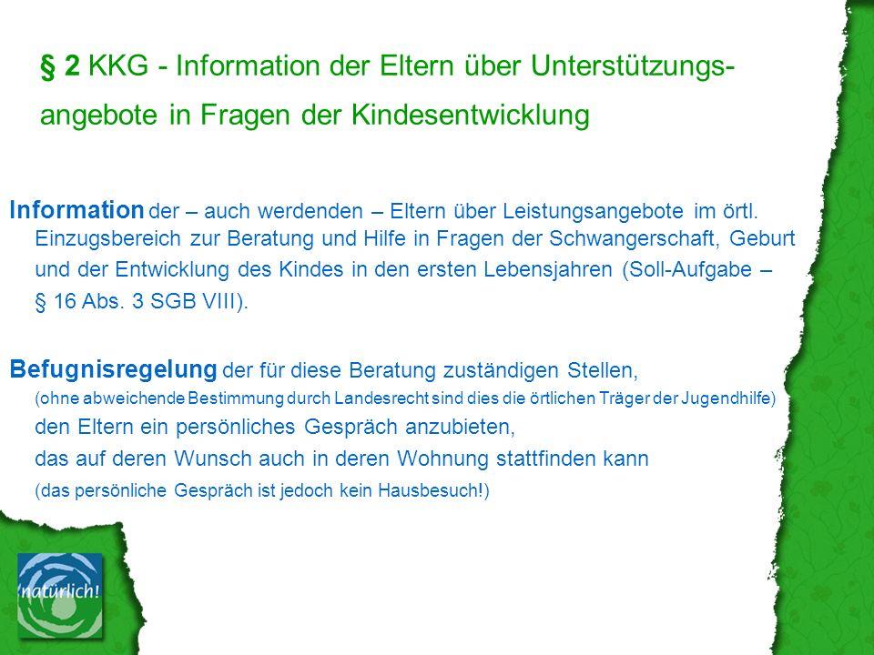§ 2 KKG - Information der Eltern über Unterstützungs- angebote in Fragen der Kindesentwicklung Information der – auch werdenden – Eltern über Leistungsangebote im örtl.
