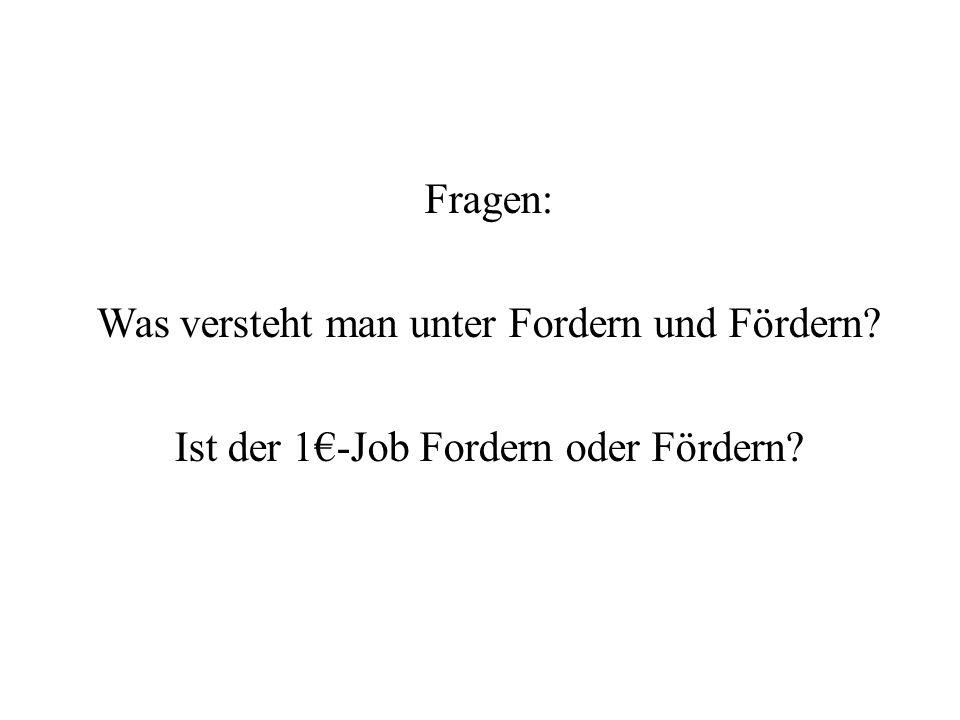 Fragen: Was versteht man unter Fordern und Fördern? Ist der 1€-Job Fordern oder Fördern?