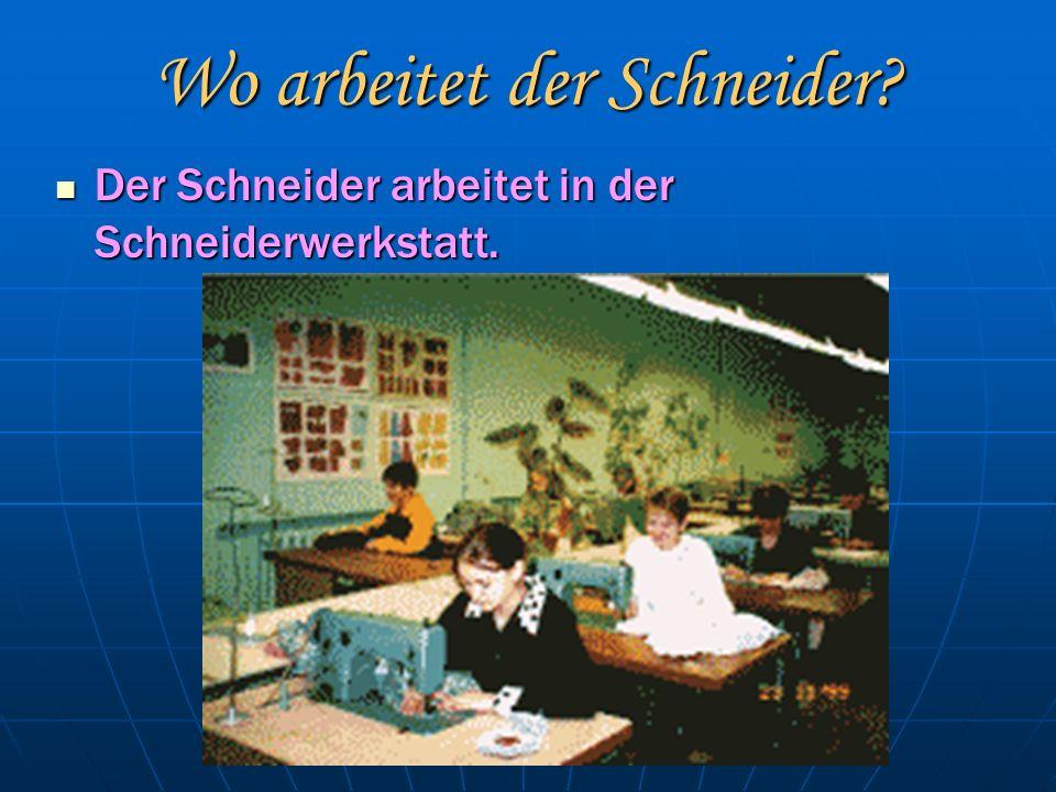 Wo arbeitet der Schneider. Der Schneider arbeitet in der Schneiderwerkstatt.