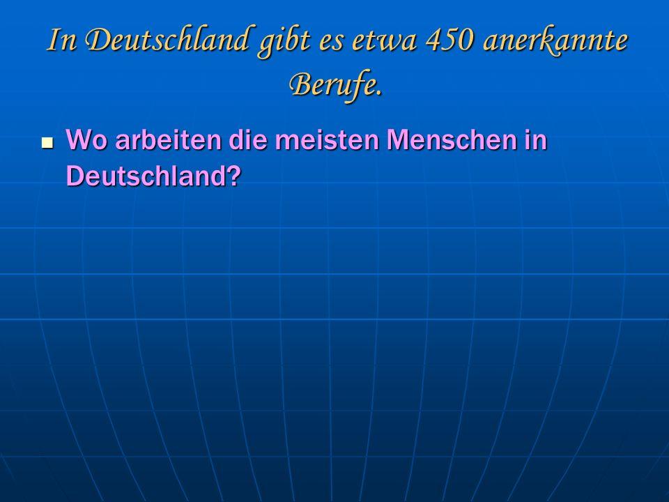 In Deutschland gibt es etwa 450 anerkannte Berufe.