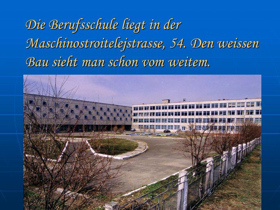 Die Berufsschule liegt in der Maschinostroitelejstrasse, 54.