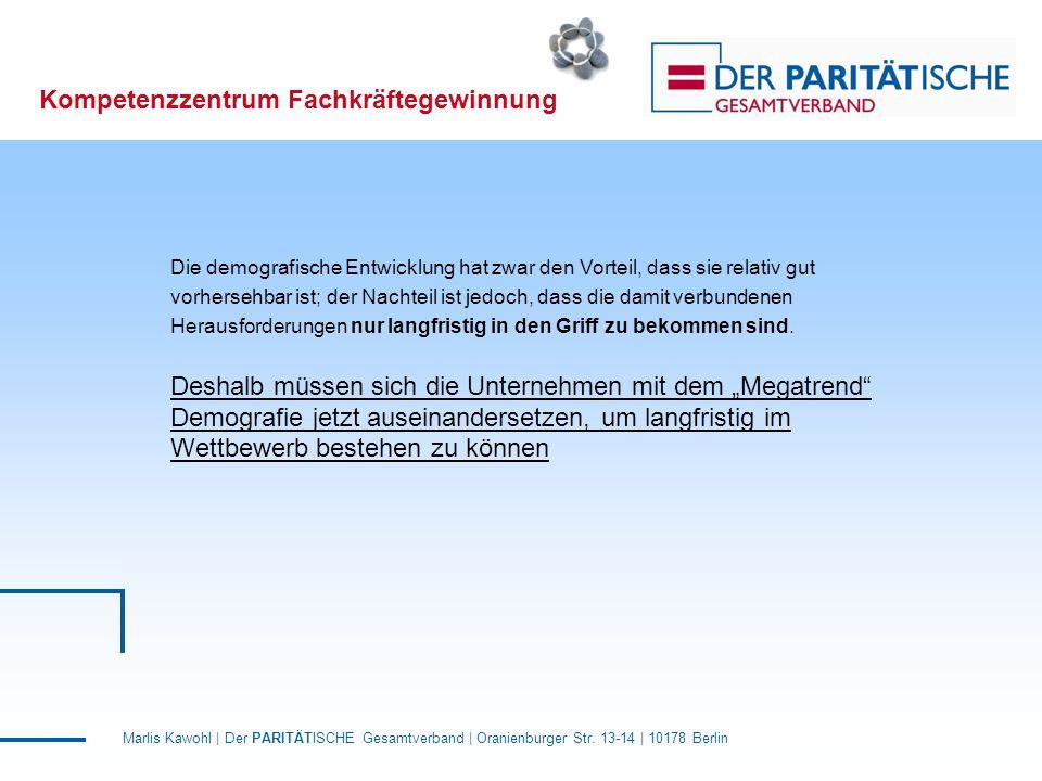 Marlis Kawohl | Der PARITÄTISCHE Gesamtverband | Oranienburger Str. 13-14 | 10178 Berlin Kompetenzzentrum Fachkräftegewinnung Die demografische Entwic