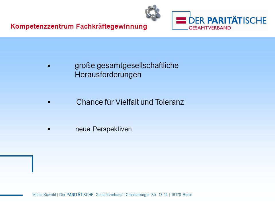 Marlis Kawohl | Der PARITÄTISCHE Gesamtverband | Oranienburger Str. 13-14 | 10178 Berlin Kompetenzzentrum Fachkräftegewinnung  große gesamtgesellscha