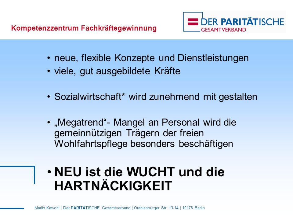 Marlis Kawohl | Der PARITÄTISCHE Gesamtverband | Oranienburger Str. 13-14 | 10178 Berlin Kompetenzzentrum Fachkräftegewinnung neue, flexible Konzepte