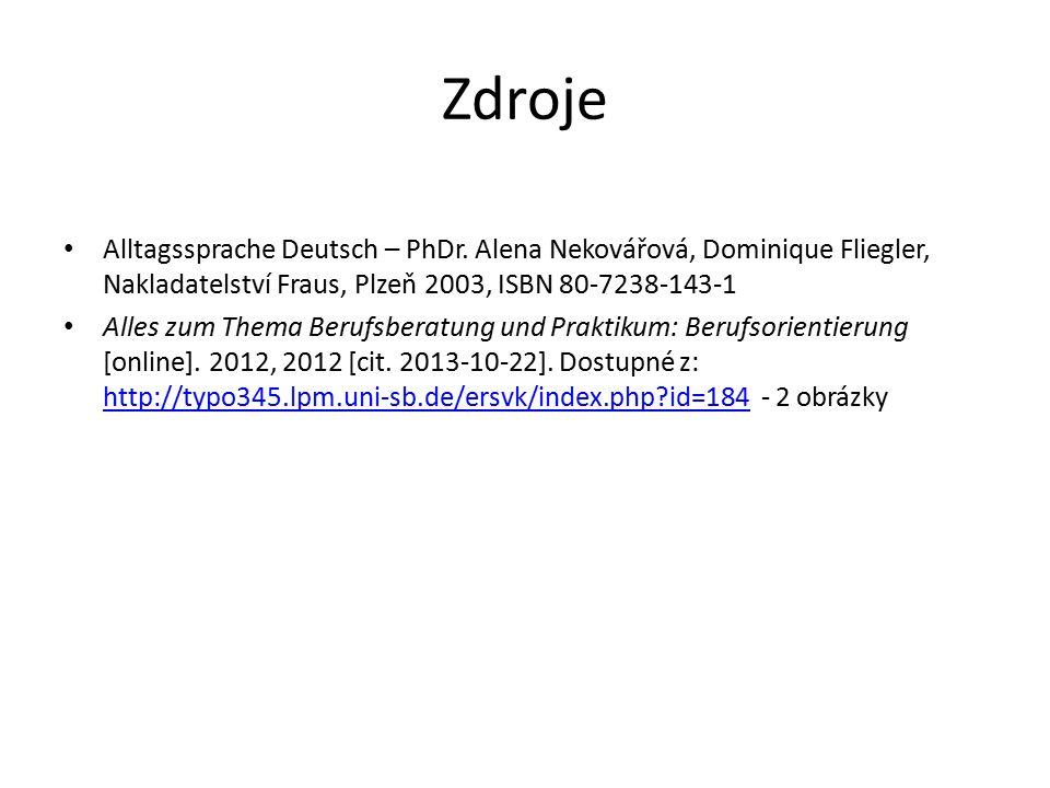 Zdroje Alltagssprache Deutsch – PhDr. Alena Nekovářová, Dominique Fliegler, Nakladatelství Fraus, Plzeň 2003, ISBN 80-7238-143-1 Alles zum Thema Beruf