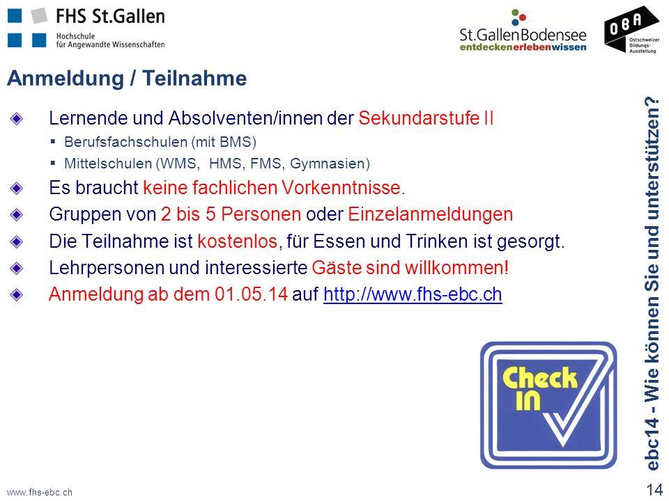 www.fhs-ebc.ch Anmeldung / Teilnahme Lernende und Absolventen/innen der Sekundarstufe II  Berufsfachschulen (mit BMS)  Mittelschulen (WMS, HMS, FMS, Gymnasien) Es braucht keine fachlichen Vorkenntnisse.