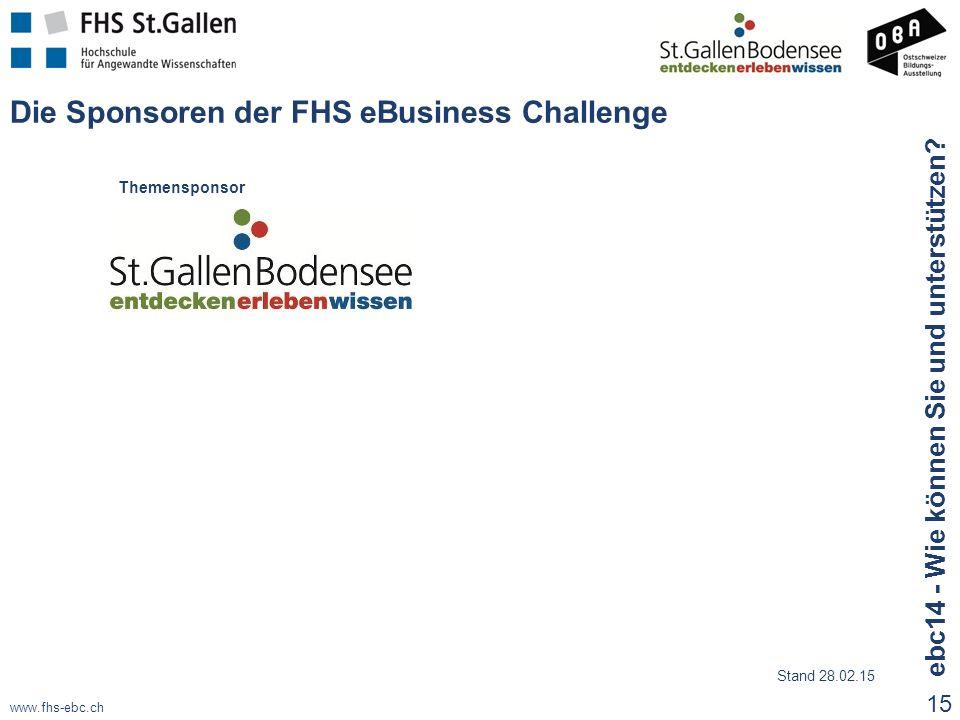 www.fhs-ebc.ch Die Sponsoren der FHS eBusiness Challenge Stand 28.02.15 Themensponsor 15 ebc14 - Wie können Sie und unterstützen?