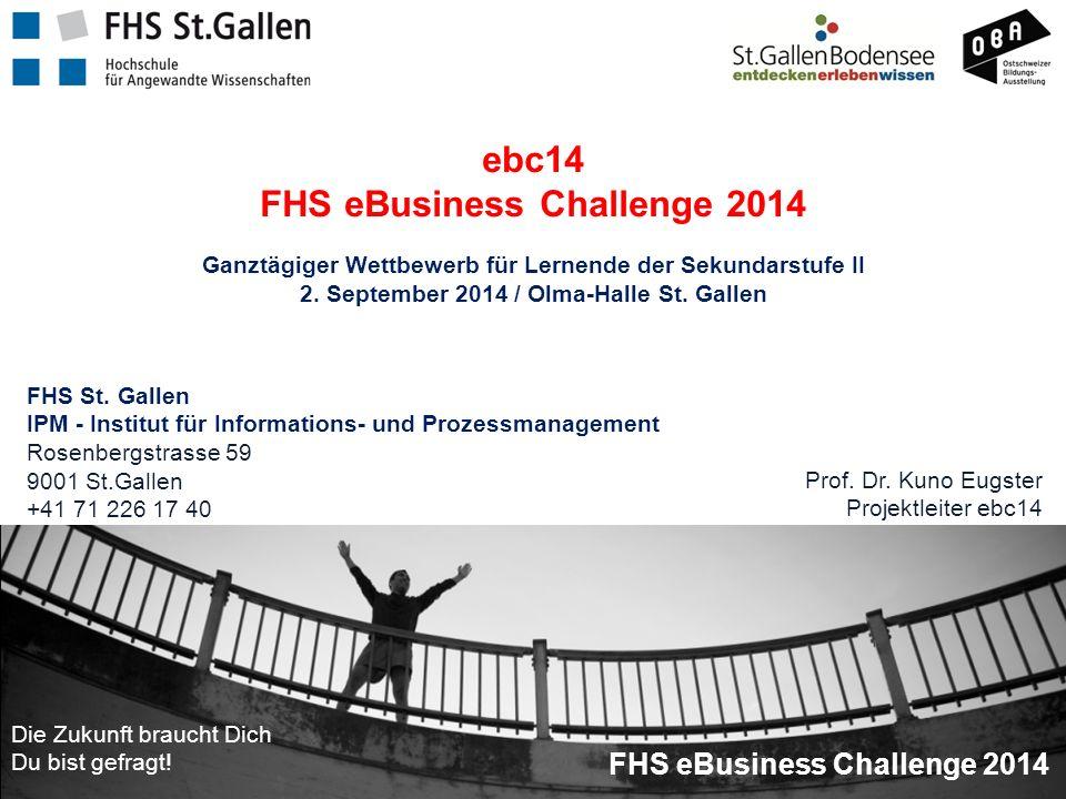 Mitglied der Fachhochschule Ostschweiz FHOwww.fhs-ebc.chMitglied der Fachhochschule Ostschweiz FHO ebc14 FHS eBusiness Challenge 2014 Ganztägiger Wettbewerb für Lernende der Sekundarstufe II 2.