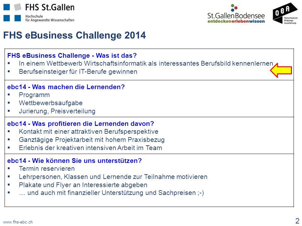 www.fhs-ebc.ch FHS eBusiness Challenge 2014 FHS eBusiness Challenge - Was ist das?  In einem Wettbewerb Wirtschaftsinformatik als interessantes Beruf