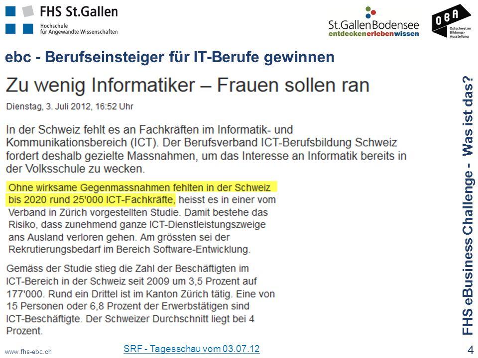 www.fhs-ebc.ch ebc - Berufseinsteiger für IT-Berufe gewinnen 4 FHS eBusiness Challenge - Was ist das? SRF - Tagesschau vom 03.07.12