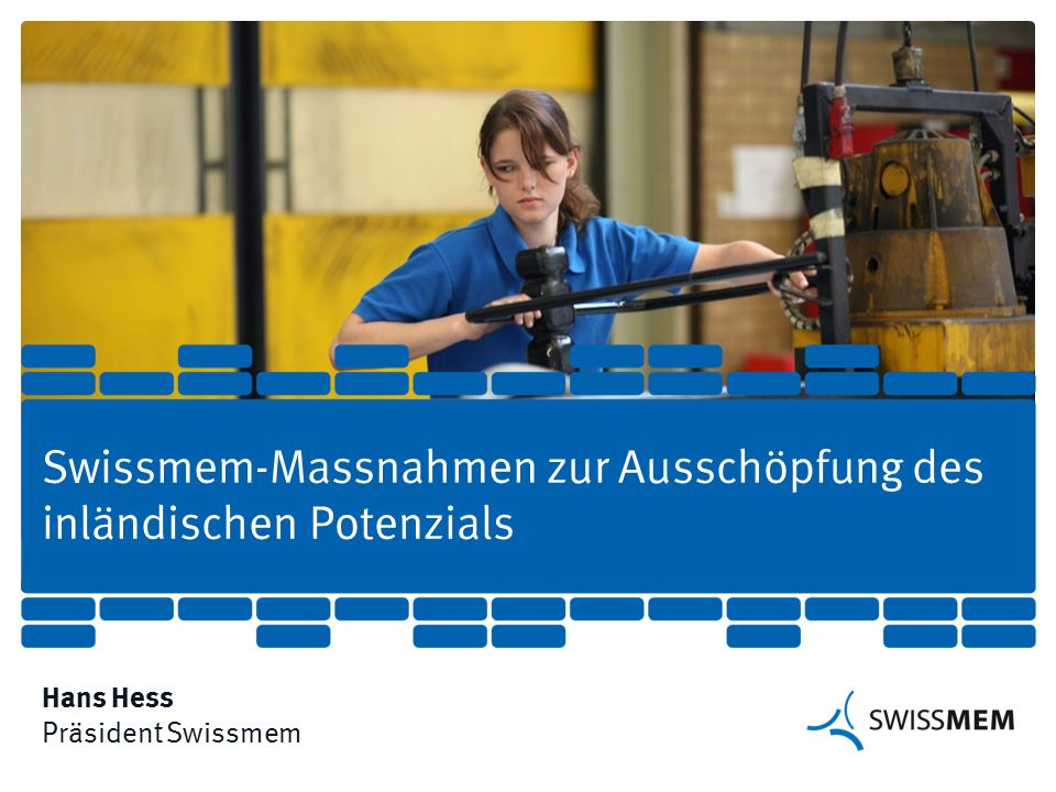 1 | Medienkonferenz SAV vom 12.4.2016 Swissmem-Massnahmen zur Ausschöpfung des inländischen Potenzials  Hans Hess  Präsident Swissmem