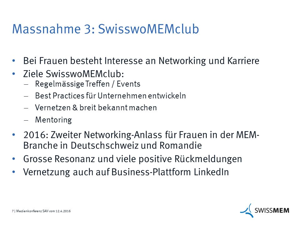 7 | Medienkonferenz SAV vom 12.4.2016 Massnahme 3: SwisswoMEMclub Bei Frauen besteht Interesse an Networking und Karriere Ziele SwisswoMEMclub:  Rege