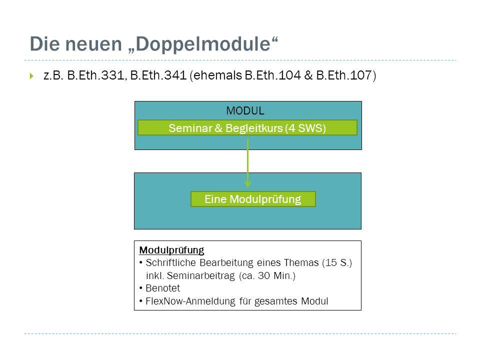 """Die neuen """"Doppelmodule""""  z.B. B.Eth.331, B.Eth.341 (ehemals B.Eth.104 & B.Eth.107) Eine ModulprüfungSeminar & Begleitkurs (4 SWS) Modulprüfung Schri"""
