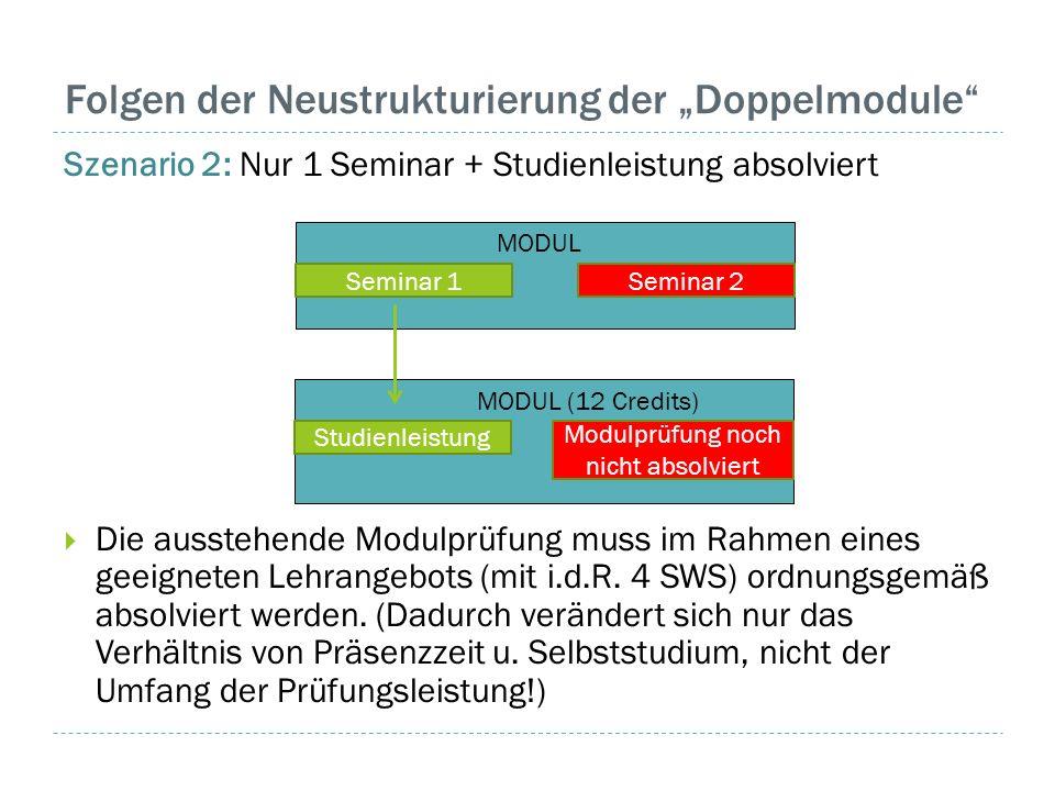 """Folgen der Neustrukturierung der """"Doppelmodule"""" Szenario 2: Nur 1 Seminar + Studienleistung absolviert  Die ausstehende Modulprüfung muss im Rahmen e"""