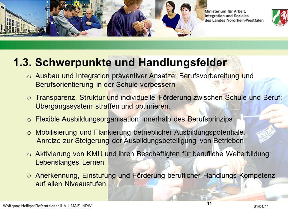 Wolfgang Heiliger Referatsleiter II A 1 MAIS NRW 01/04/11 1.3. Schwerpunkte und Handlungsfelder o Ausbau und Integration präventiver Ansätze: Berufsvo