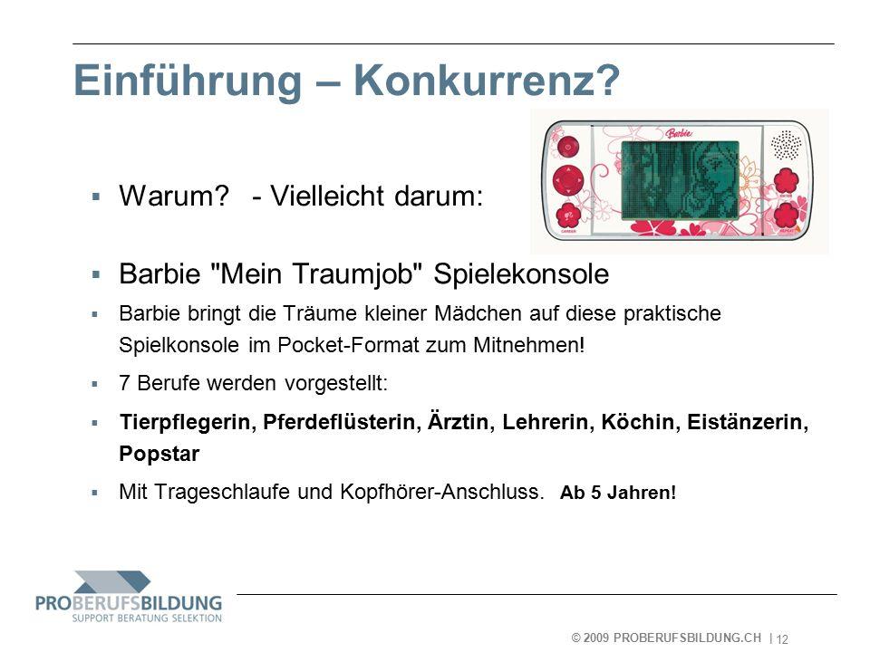 © 2009 PROBERUFSBILDUNG.CH | 2007-05-15 12 Einführung – Konkurrenz.
