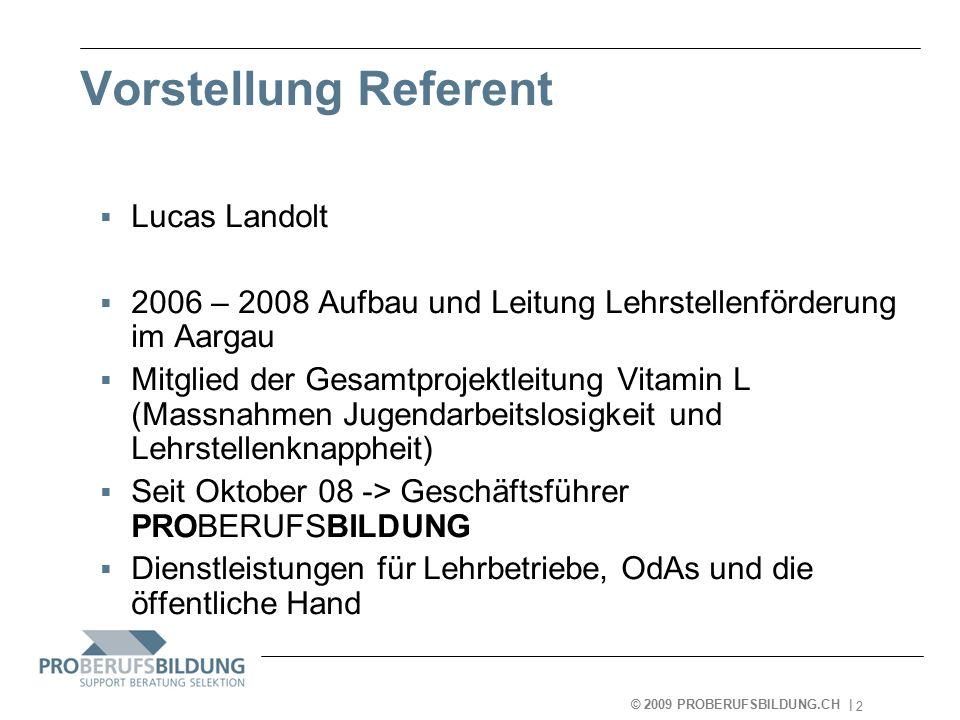 © 2009 PROBERUFSBILDUNG.CH   2007-05-15 13 Agenda  Einführung  Lehrstellenmarketing  Berufsmarketing  Fazit  Informationen