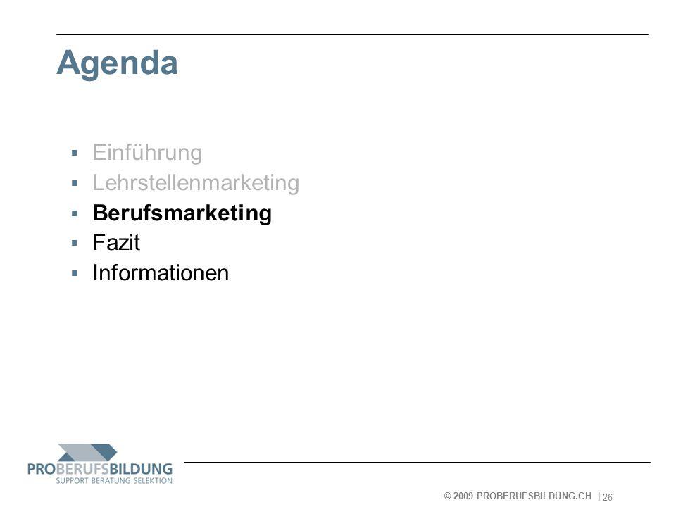 © 2009 PROBERUFSBILDUNG.CH | 2007-05-15 26 Agenda  Einführung  Lehrstellenmarketing  Berufsmarketing  Fazit  Informationen