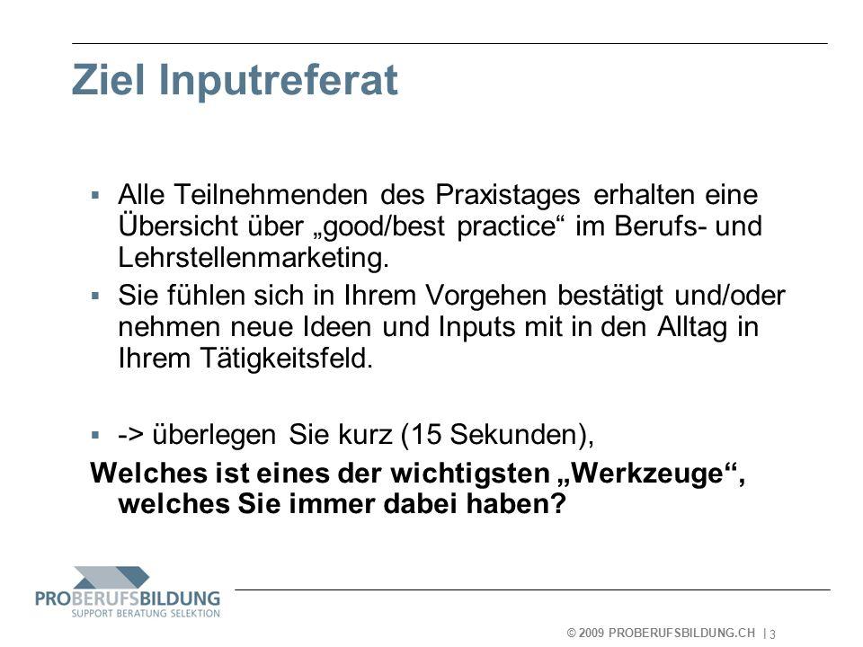 © 2009 PROBERUFSBILDUNG.CH   2007-05-15 4 Agenda  Einführung  Lehrstellenmarketing  Berufsmarketing  Fazit  Informationen