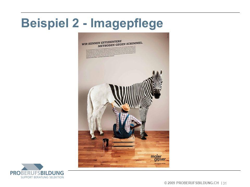 © 2009 PROBERUFSBILDUNG.CH | 2007-05-15 31 Beispiel 2 - Imagepflege
