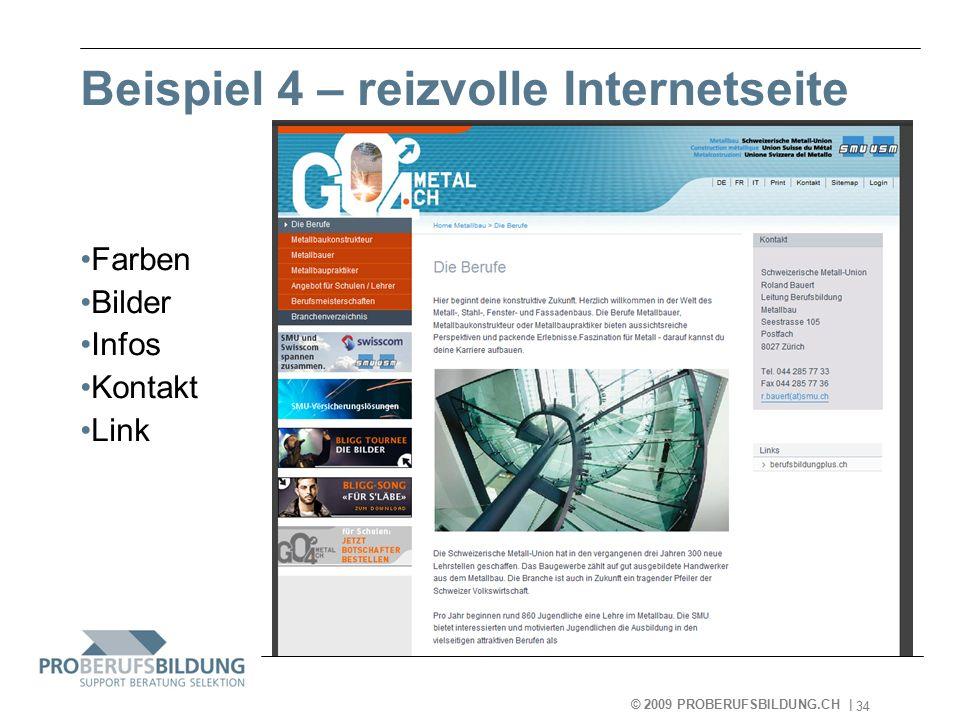 © 2009 PROBERUFSBILDUNG.CH | 2007-05-15 34 Beispiel 4 – reizvolle Internetseite Farben Bilder Infos Kontakt Link