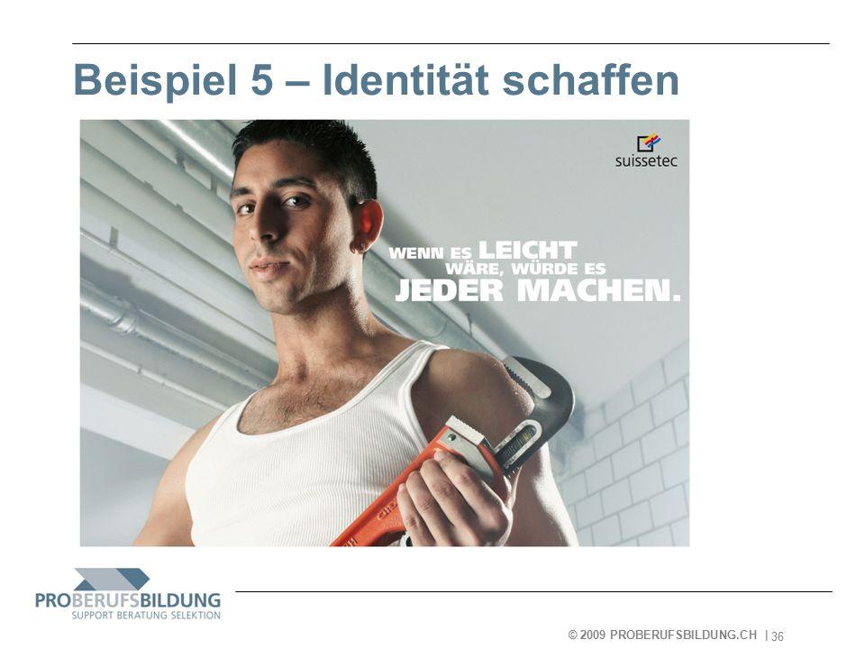 © 2009 PROBERUFSBILDUNG.CH | 2007-05-15 36 Beispiel 5 – Identität schaffen