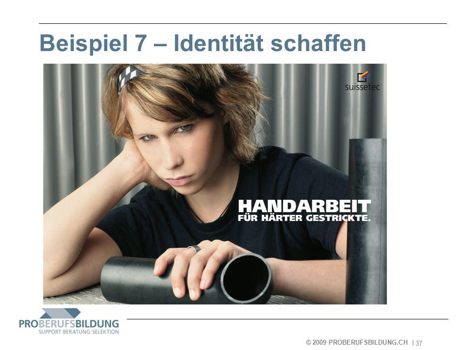 © 2009 PROBERUFSBILDUNG.CH | 2007-05-15 37 Beispiel 7 – Identität schaffen