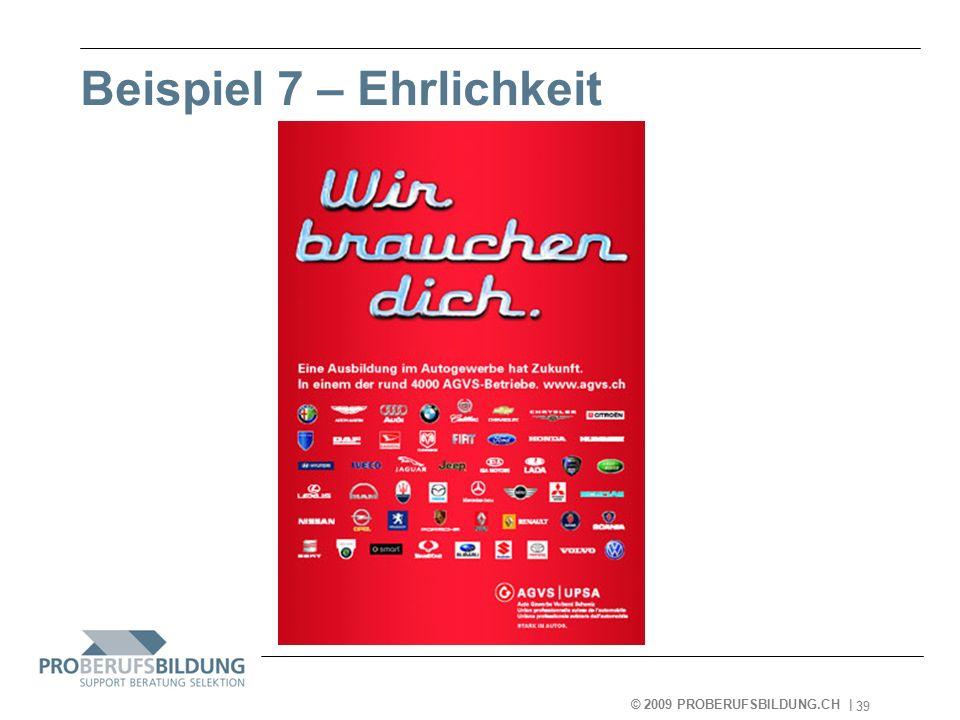 © 2009 PROBERUFSBILDUNG.CH | 2007-05-15 39 Beispiel 7 – Ehrlichkeit