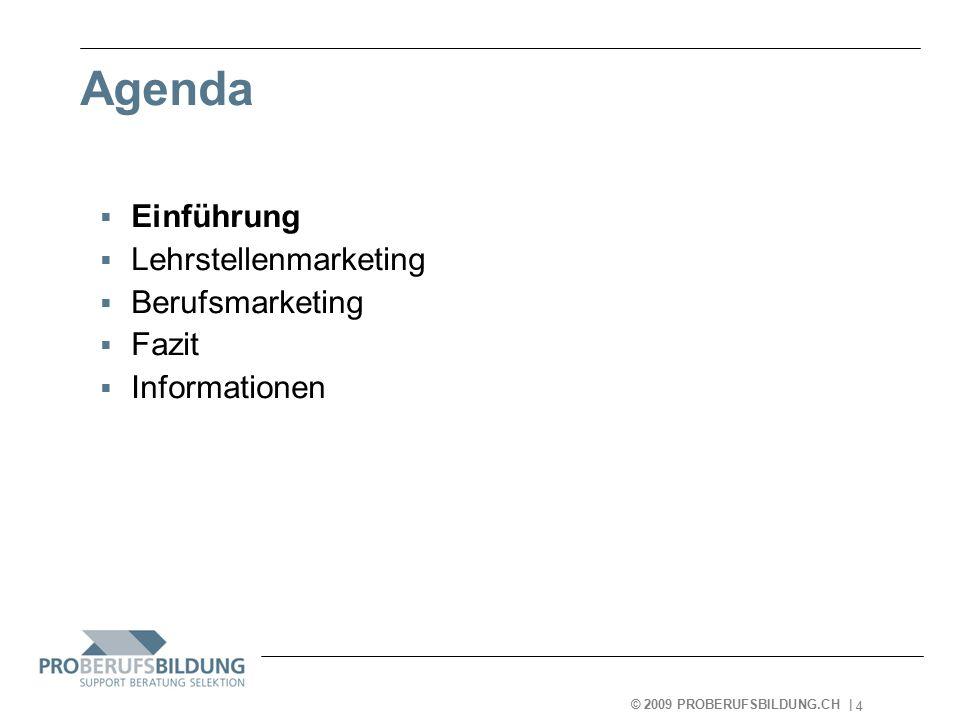 © 2009 PROBERUFSBILDUNG.CH | 2007-05-15 4 Agenda  Einführung  Lehrstellenmarketing  Berufsmarketing  Fazit  Informationen