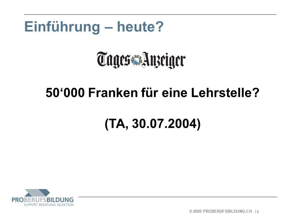 © 2009 PROBERUFSBILDUNG.CH | 2007-05-15 8 Einführung – heute.