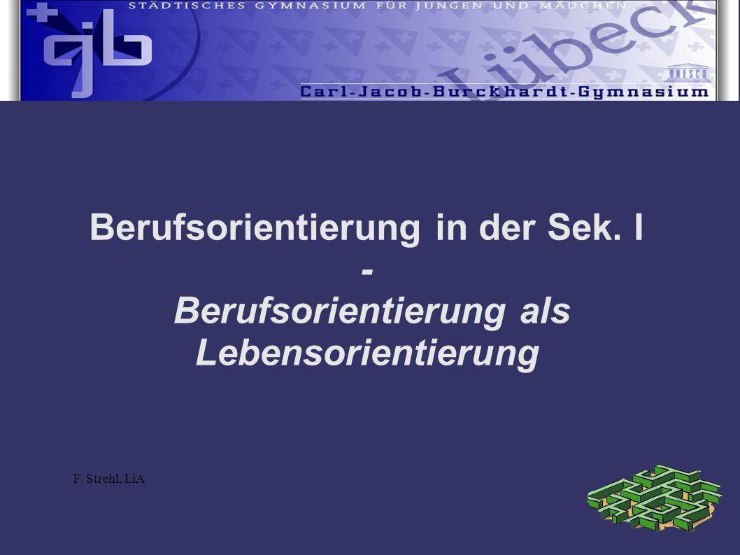 Berufsorientierung in der Sek. I - Berufsorientierung als Lebensorientierung F. Strehl, LiA