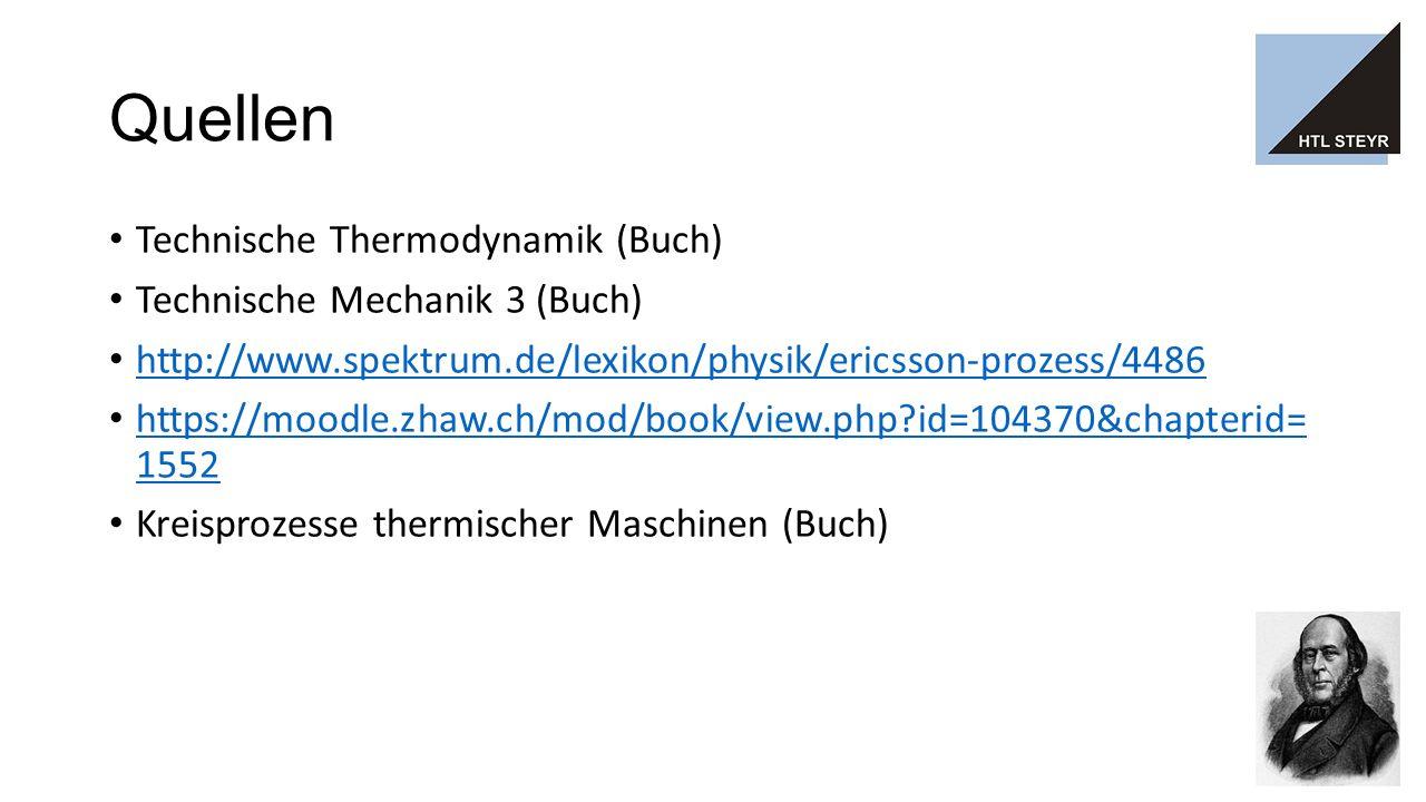 Quellen Technische Thermodynamik (Buch) Technische Mechanik 3 (Buch) http://www.spektrum.de/lexikon/physik/ericsson-prozess/4486 https://moodle.zhaw.ch/mod/book/view.php?id=104370&chapterid= 1552 https://moodle.zhaw.ch/mod/book/view.php?id=104370&chapterid= 1552 Kreisprozesse thermischer Maschinen (Buch)