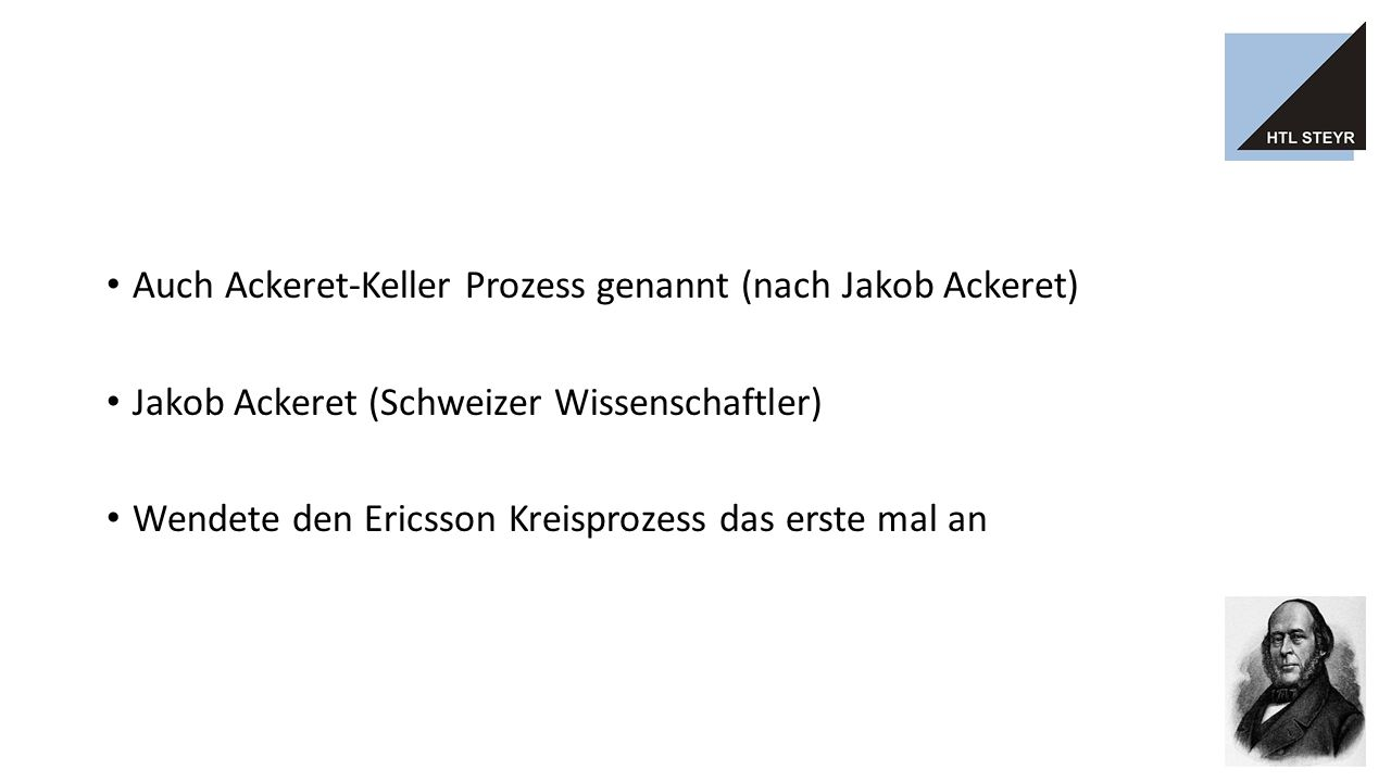 Auch Ackeret-Keller Prozess genannt (nach Jakob Ackeret) Jakob Ackeret (Schweizer Wissenschaftler) Wendete den Ericsson Kreisprozess das erste mal an