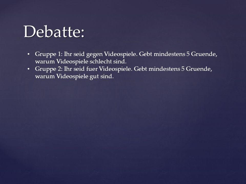 Debatte: Gruppe 1: Ihr seid gegen Videospiele.
