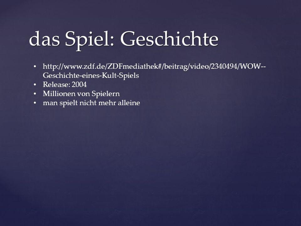 das Spiel: Geschichte http://www.zdf.de/ZDFmediathek#/beitrag/video/2340494/WOW-- Geschichte-eines-Kult-Spiels Release: 2004 Millionen von Spielern man spielt nicht mehr alleine