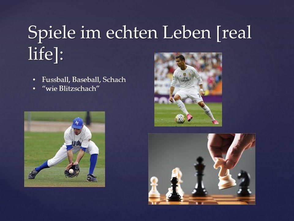 Spiele im echten Leben [real life]: Fussball, Baseball, Schach wie Blitzschach