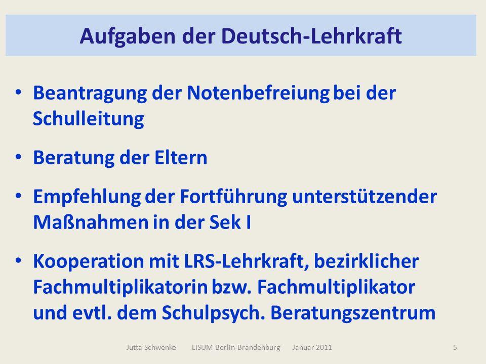 Aufgaben der Deutsch-Lehrkraft Beantragung der Notenbefreiung bei der Schulleitung Beratung der Eltern Empfehlung der Fortführung unterstützender Maßnahmen in der Sek I Kooperation mit LRS-Lehrkraft, bezirklicher Fachmultiplikatorin bzw.