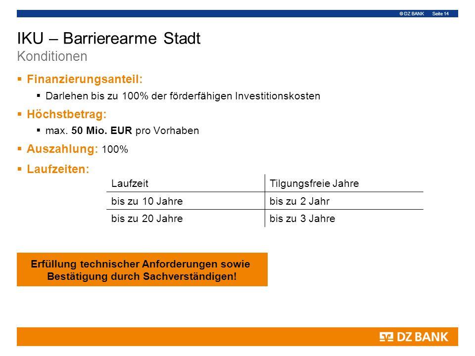 © DZ BANK Seite 14 IKU – Barrierearme Stadt Konditionen  Finanzierungsanteil:  Darlehen bis zu 100% der förderfähigen Investitionskosten  Höchstbetrag:  max.