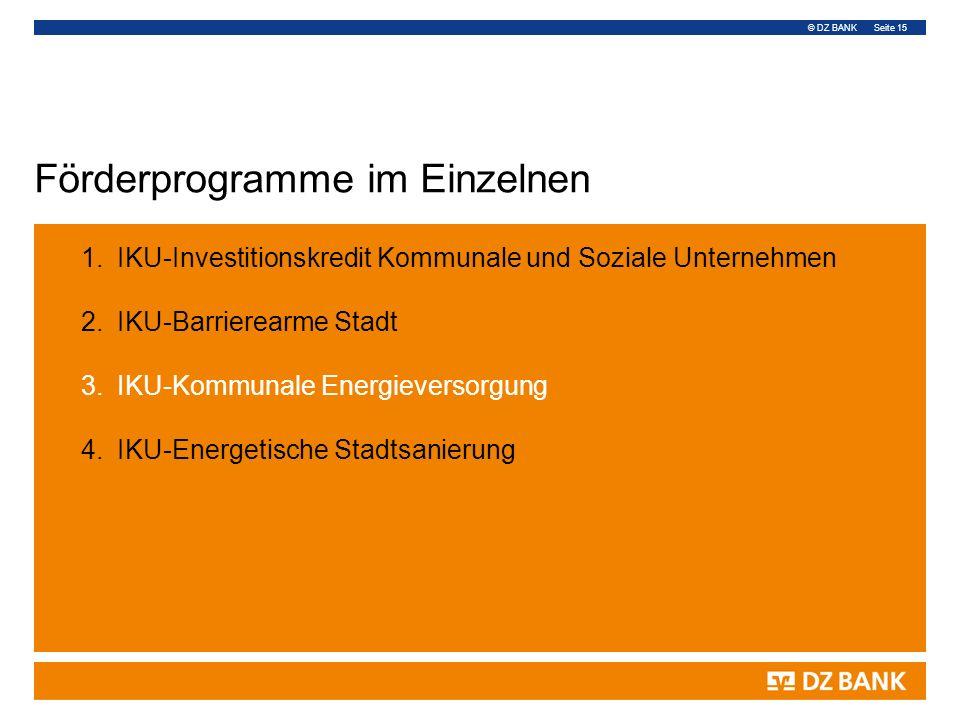 © DZ BANK Seite 15 Förderprogramme im Einzelnen 1.IKU-Investitionskredit Kommunale und Soziale Unternehmen 2.IKU-Barrierearme Stadt 3.IKU-Kommunale En
