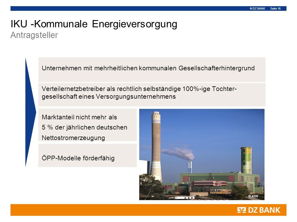 © DZ BANK Seite 16 IKU -Kommunale Energieversorgung Antragsteller Unternehmen mit mehrheitlichen kommunalen Gesellschafterhintergrund Verteilernetzbet