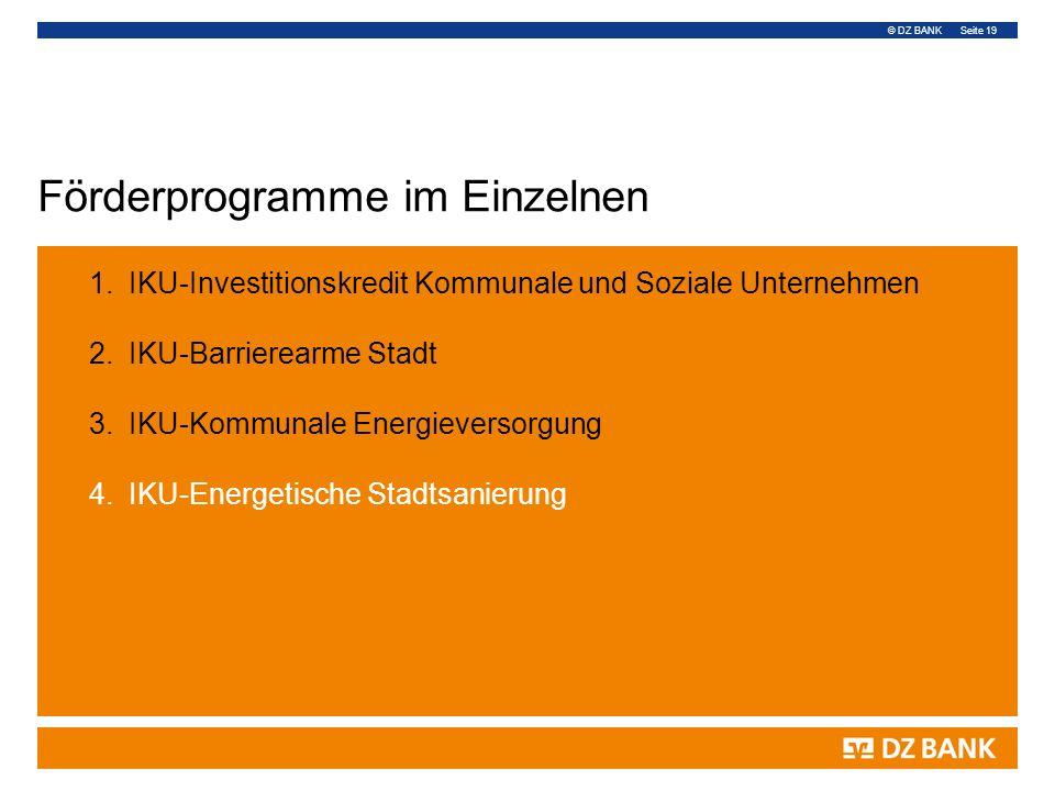 © DZ BANK Seite 19 Förderprogramme im Einzelnen 1.IKU-Investitionskredit Kommunale und Soziale Unternehmen 2.IKU-Barrierearme Stadt 3.IKU-Kommunale En