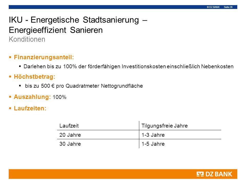 © DZ BANK Seite 28 IKU - Energetische Stadtsanierung – Energieeffizient Sanieren Konditionen  Finanzierungsanteil:  Darlehen bis zu 100% der förderf