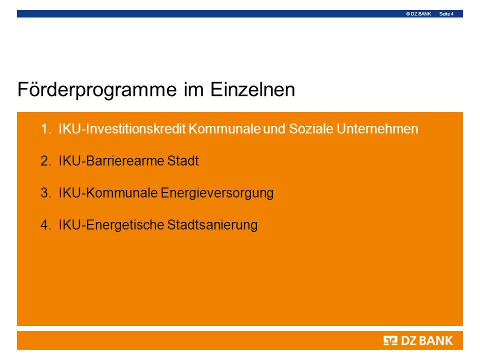 © DZ BANK Seite 4 Förderprogramme im Einzelnen 1.IKU-Investitionskredit Kommunale und Soziale Unternehmen 2.IKU-Barrierearme Stadt 3.IKU-Kommunale Ene