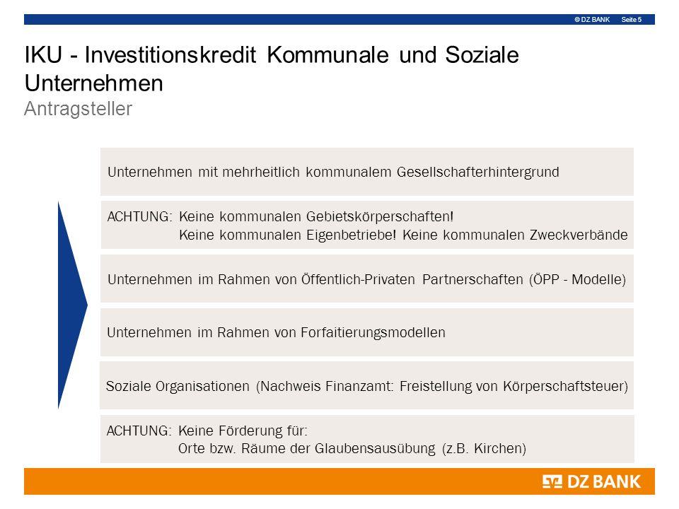© DZ BANK Seite 5 IKU - Investitionskredit Kommunale und Soziale Unternehmen Antragsteller Unternehmen mit mehrheitlich kommunalem Gesellschafterhinte