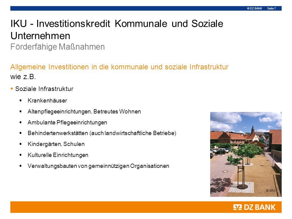 © DZ BANK Seite 7 IKU - Investitionskredit Kommunale und Soziale Unternehmen Förderfähige Maßnahmen Allgemeine Investitionen in die kommunale und soziale Infrastruktur wie z.B.