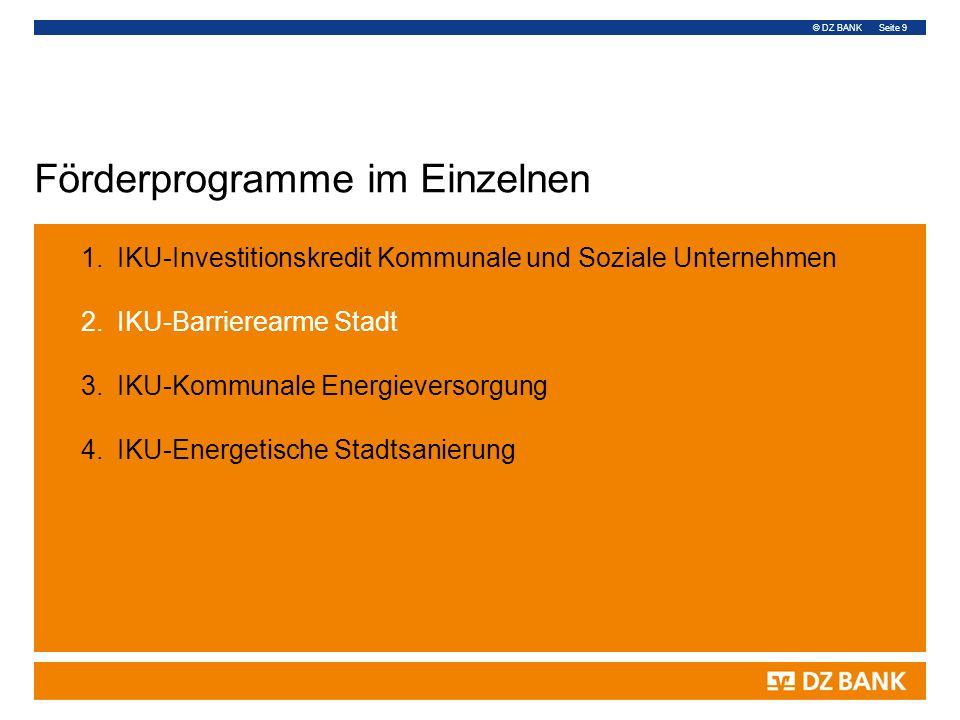 © DZ BANK Seite 9 Förderprogramme im Einzelnen 1.IKU-Investitionskredit Kommunale und Soziale Unternehmen 2.IKU-Barrierearme Stadt 3.IKU-Kommunale Ene