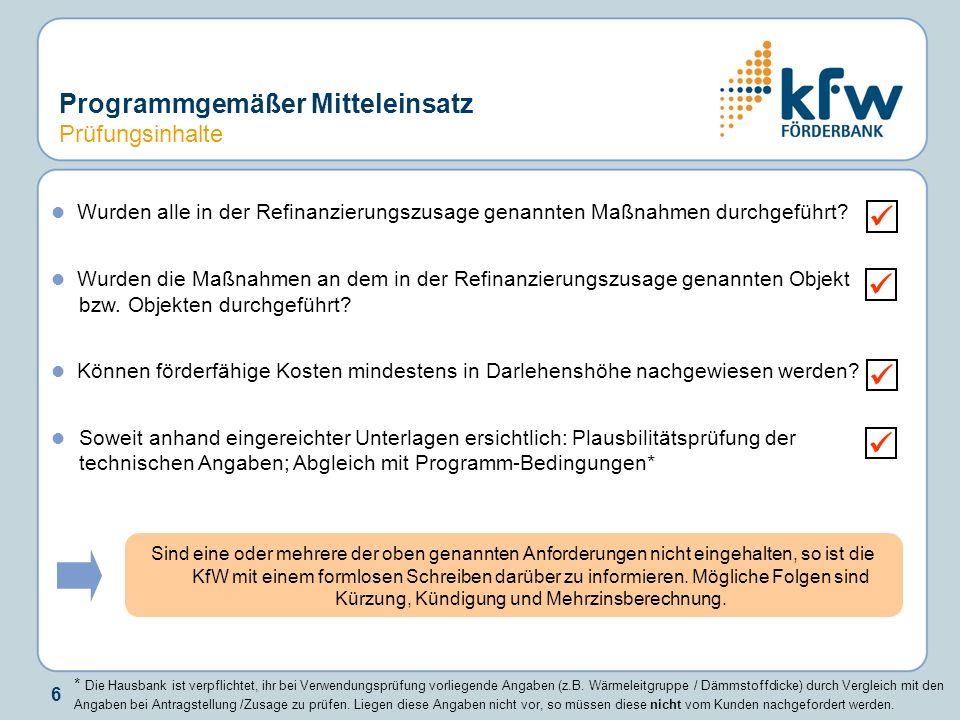 6 Programmgemäßer Mitteleinsatz Prüfungsinhalte Wurden alle in der Refinanzierungszusage genannten Maßnahmen durchgeführt? Wurden die Maßnahmen an dem