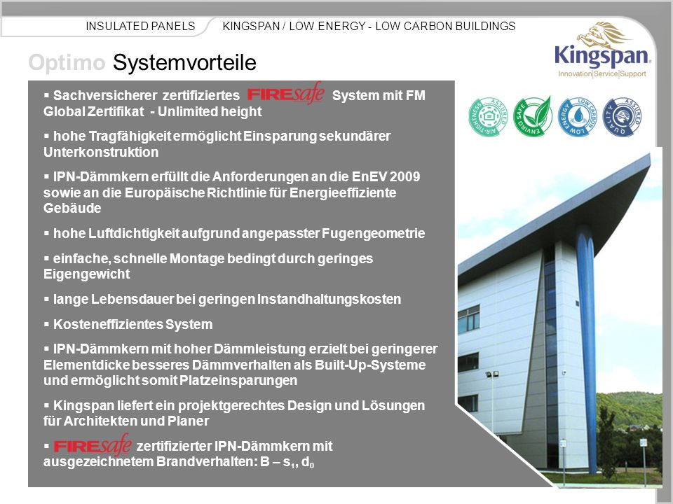 KINGSPAN / LOW ENERGY - LOW CARBON BUILDINGSINSULATED PANELS Optimo Systemvorteile  Sachversicherer zertifiziertes System mit FM Global Zertifikat -