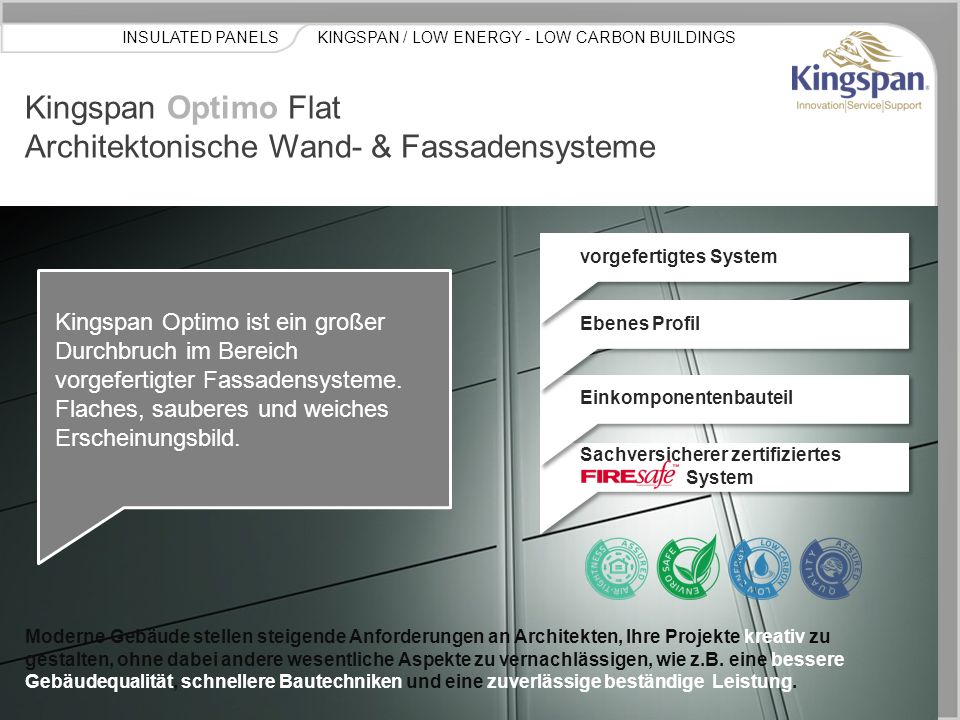 KINGSPAN / LOW ENERGY - LOW CARBON BUILDINGSINSULATED PANELS Optimo Innovation  Optimo ist das Ergebnis intensiver Forschung und Entwicklung.